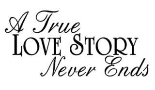TRUE LOVE STORY NEVER ENDS Wall Quote Decal Home