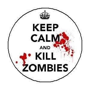 KEEP CALM AND KILL ZOMBIES 1.25 Magnet