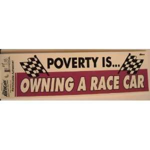 Poverty Is Owning A Race Car Bumper Sticker Everything