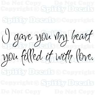 GAVE YOU MY HEART YOU FILLED IT WITH LOVE Quote Vinyl Wall Decal
