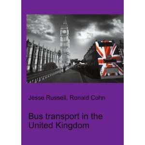Bus transport in the United Kingdom Ronald Cohn Jesse